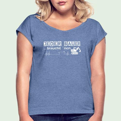 Jeder Bauer ... braucht 'nen Bagger - Frauen T-Shirt mit gerollten Ärmeln