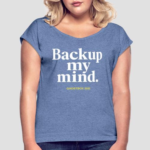 Backup my mind (Ghostbox Hörspiel) - Frauen T-Shirt mit gerollten Ärmeln
