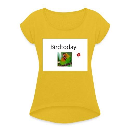 Birdtoday en Knuckels - Vrouwen T-shirt met opgerolde mouwen
