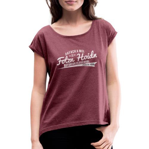 Fotzn Hoidn Bavarian Oldschool - Frauen T-Shirt mit gerollten Ärmeln