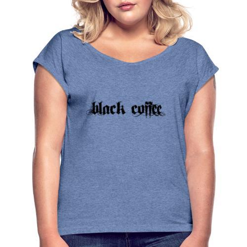 Black Coffee - Camiseta con manga enrollada mujer