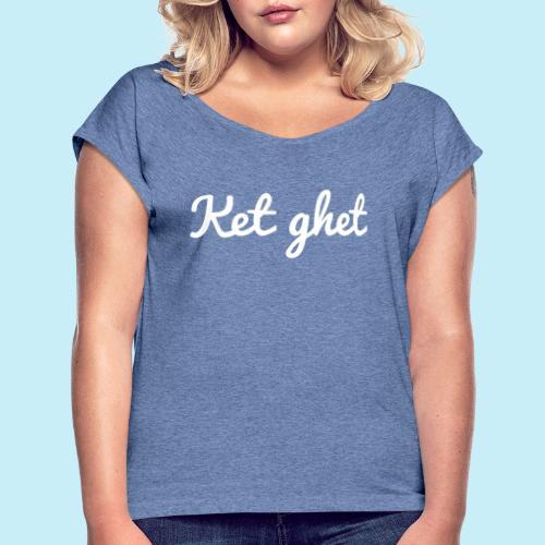 Ket ghet - T-shirt à manches retroussées Femme