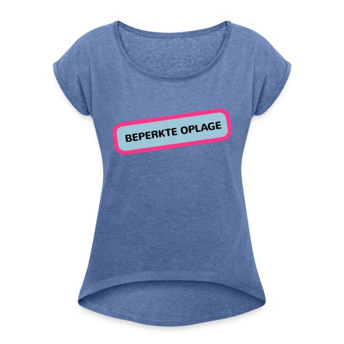 Grappige Rompertjes: Beperkte oplage - Vrouwen T-shirt met opgerolde mouwen