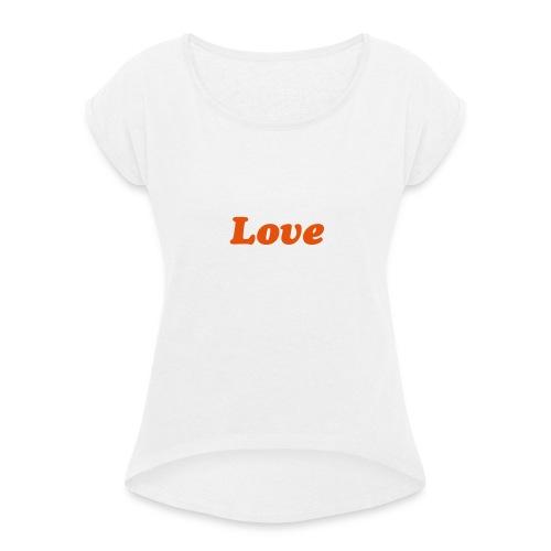 love - Vrouwen T-shirt met opgerolde mouwen