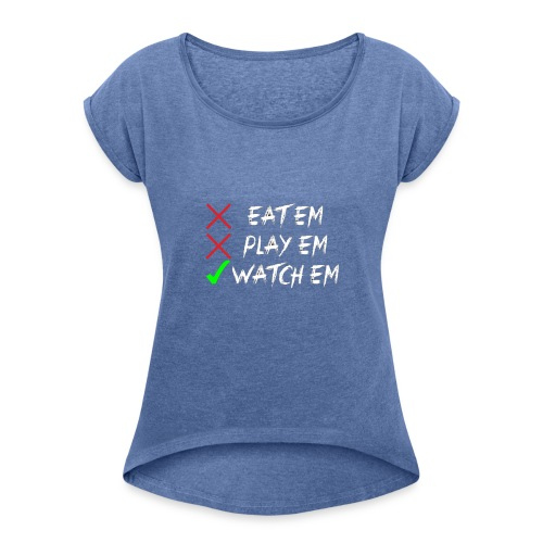 Eatem Playem Watchem - Women's T-Shirt with rolled up sleeves