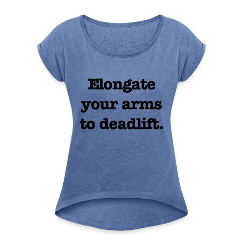 Elongate your arms to deadlift - T-shirt med upprullade ärmar dam