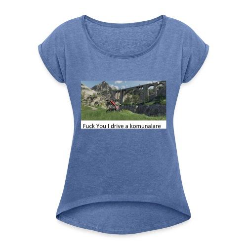 Fuck You I drive a komunalare - T-shirt med upprullade ärmar dam