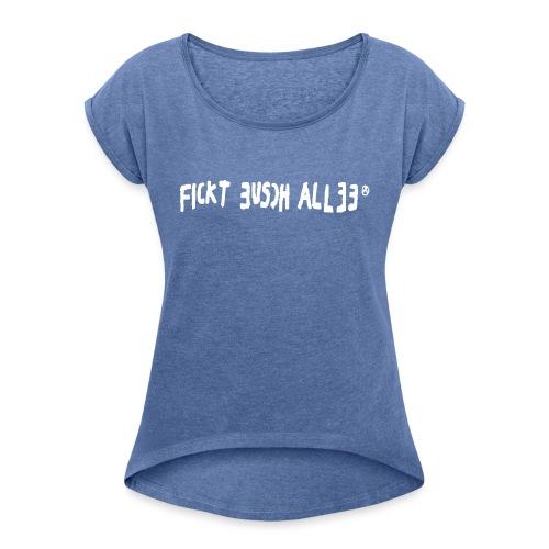 Fickt Eusch Allee (weiss) - Frauen T-Shirt mit gerollten Ärmeln