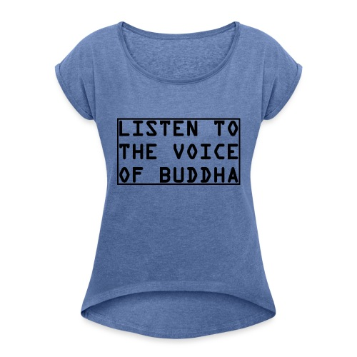 Listen To The Voice Of Buddha - Frauen T-Shirt mit gerollten Ärmeln