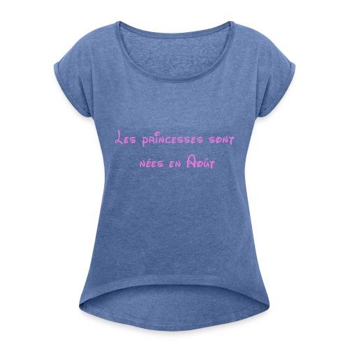 Les princesses sont nées en Août - T-shirt à manches retroussées Femme