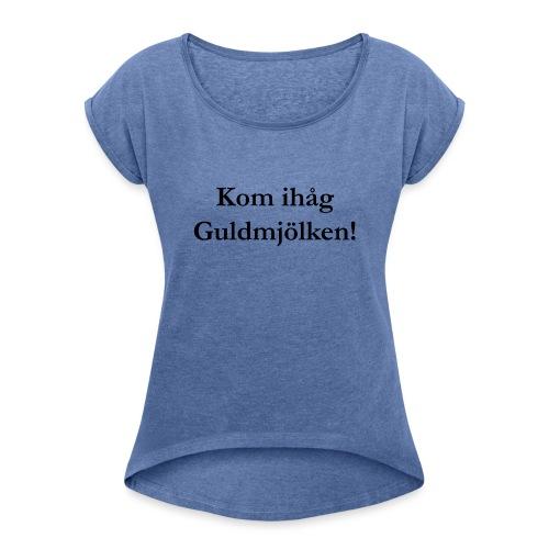 Kom ihåg Guldmjölken! - T-shirt med upprullade ärmar dam