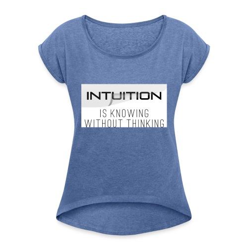 Intuition is knowing without thinking - Frauen T-Shirt mit gerollten Ärmeln