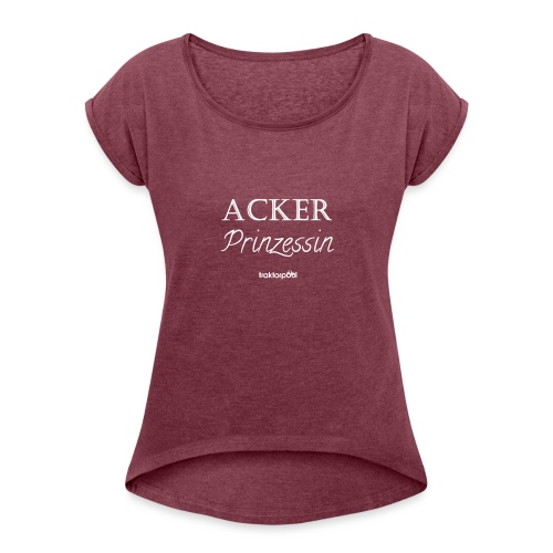 Ackerprinzessin - Frauen T-Shirt mit gerollten Ärmeln