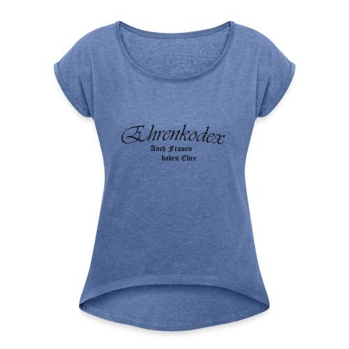 Ehrenkodex Auch Frauen haben Ehre - Frauen T-Shirt mit gerollten Ärmeln