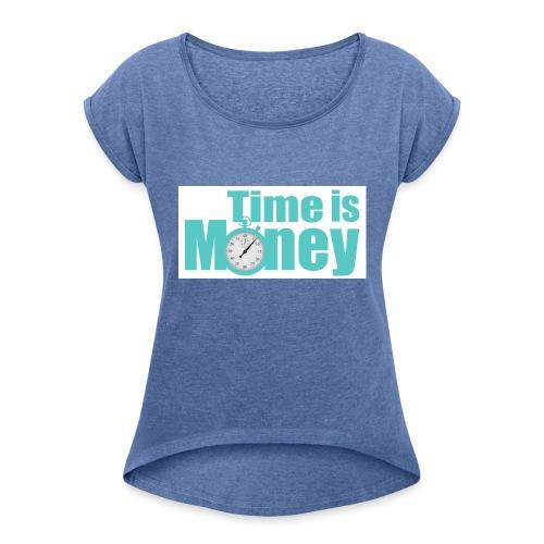 Zeit ist Geld - Frauen T-Shirt mit gerollten Ärmeln