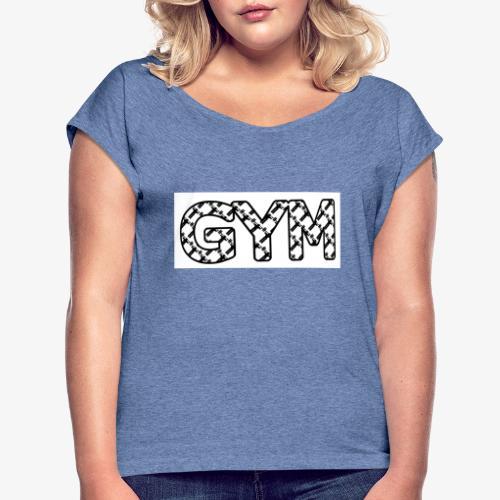 gym - Frauen T-Shirt mit gerollten Ärmeln