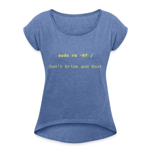 Don't drink and Root - T-shirt med upprullade ärmar dam
