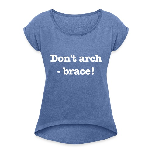 Don't arch - brace! - T-shirt med upprullade ärmar dam