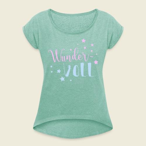 Wunder-VOLL Voller Wunder wundervoll - Frauen T-Shirt mit gerollten Ärmeln