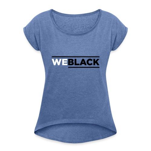 weBlack Original - Frauen T-Shirt mit gerollten Ärmeln