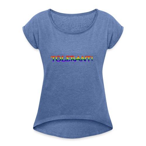 Tolerant Rainbow #1 - Frauen T-Shirt mit gerollten Ärmeln
