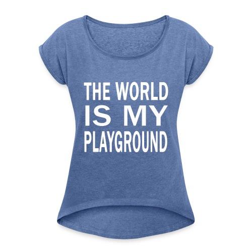 theworldismyplayground png - Frauen T-Shirt mit gerollten Ärmeln