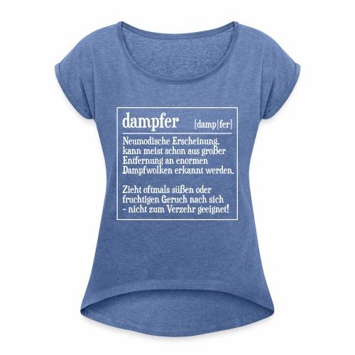 Definition Dampfer - Frauen T-Shirt mit gerollten Ärmeln
