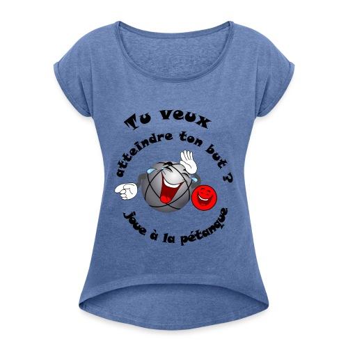 t shirt humour atteint ton but joue à la pétanque - T-shirt à manches retroussées Femme