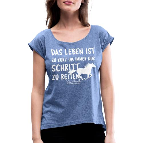 Das Leben ist zu kurz- Schritt reiten - Frauen T-Shirt mit gerollten Ärmeln