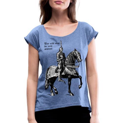 Wer nicht wagt... Ritter - Frauen T-Shirt mit gerollten Ärmeln