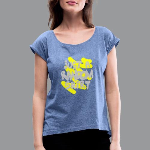 gewoon een willekeurig shirt - Vrouwen T-shirt met opgerolde mouwen