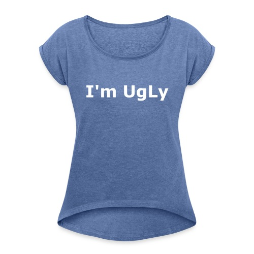 I'm UgLy. - Women's T-Shirt with rolled up sleeves