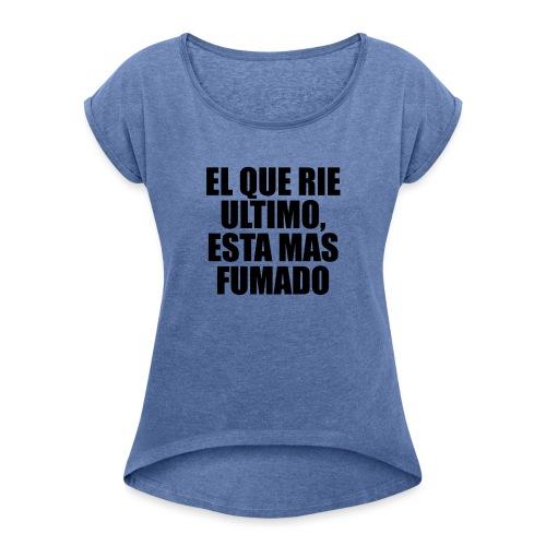 EL QUE RIE ULTIMO, ESTA MAS FUMADO - Camiseta con manga enrollada mujer