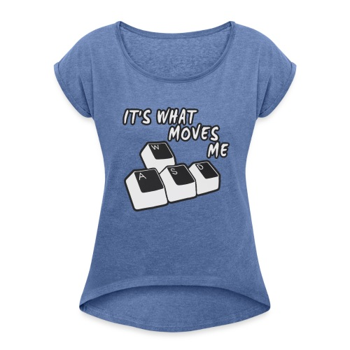 IT'S WHAT MOVES ME - Women's T-Shirt with rolled up sleeves