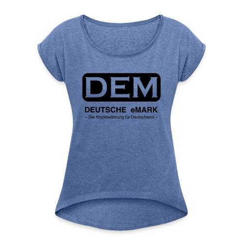 DEM - Deutsche eMark - Frauen T-Shirt mit gerollten Ärmeln