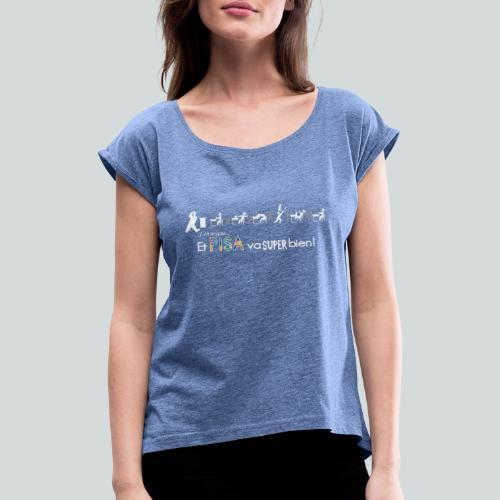 J'enseigne et PISA va super bien! - T-shirt à manches retroussées Femme