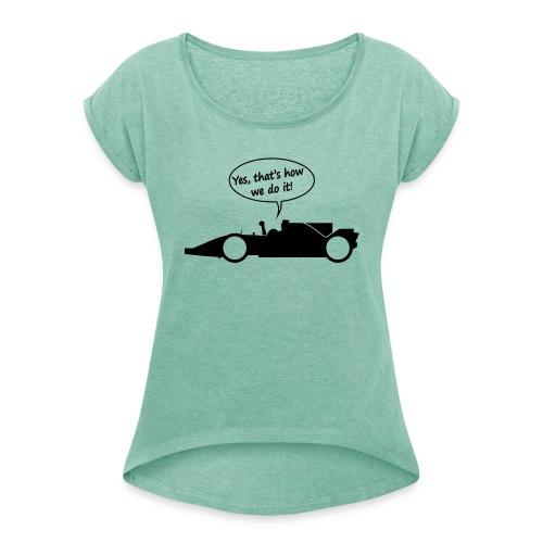 Yes that's how we do it! - Vrouwen T-shirt met opgerolde mouwen