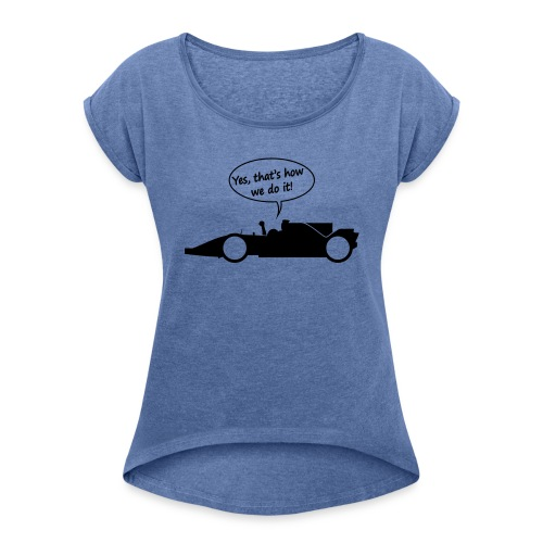 Yes that's how we do it! - Vrouwen T-shirt met opgerolde mouwen