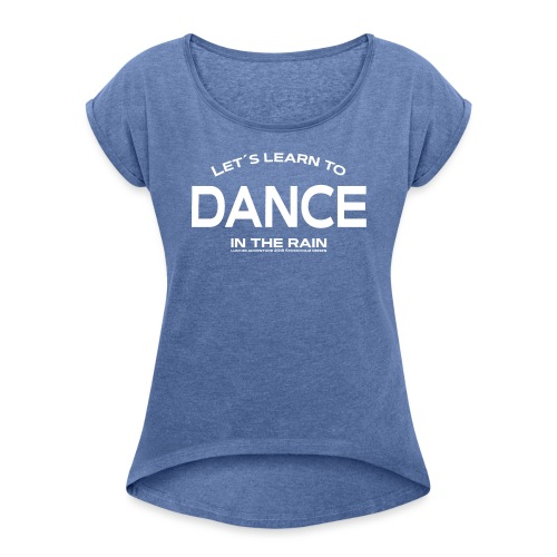 Let's learn to dance - Women's T-Shirt with rolled up sleeves