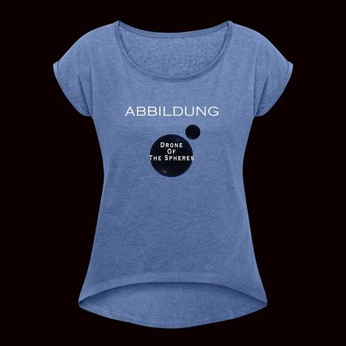 ABBILDUNG - Drone... - Vrouwen T-shirt met opgerolde mouwen