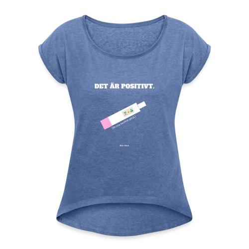 Det är positivt. Att leva barnfritt! - T-shirt med upprullade ärmar dam