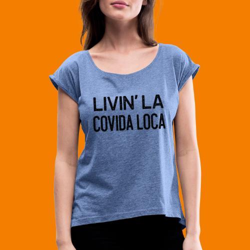 Livin la covida loca - T-shirt med upprullade ärmar dam