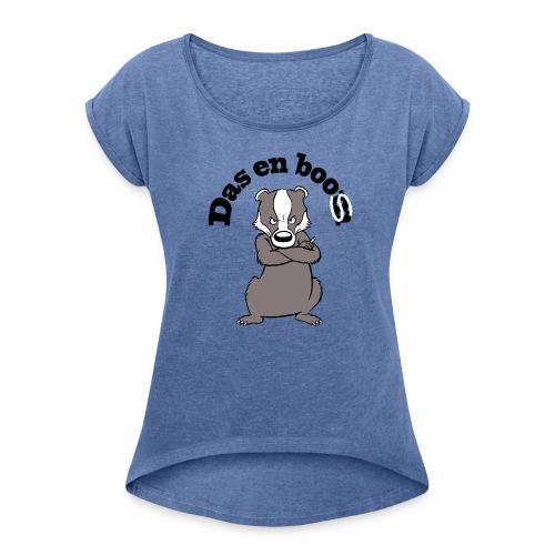 Das en Boos - Vrouwen T-shirt met opgerolde mouwen