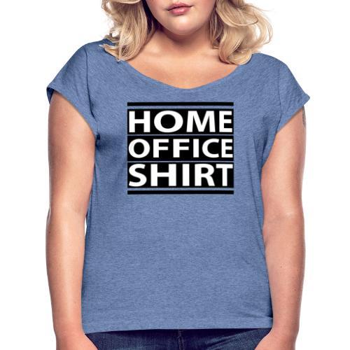 HOME OFFICE SHIRT - Frauen T-Shirt mit gerollten Ärmeln