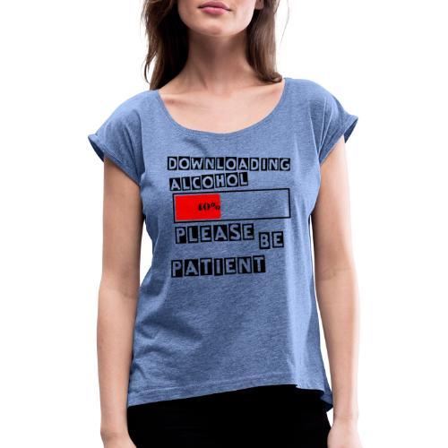 Downloading alcohol - T-skjorte med rulleermer for kvinner