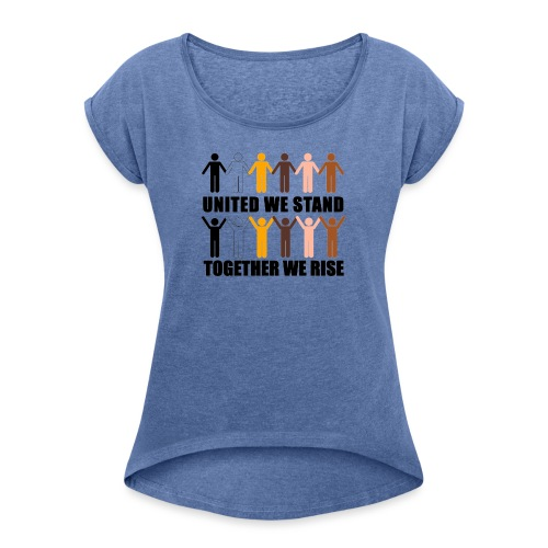United We Stand. Together We Rise! - Women's T-Shirt with rolled up sleeves