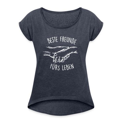 Vorschau: Beste Freunde fürs Leben - Frauen T-Shirt mit gerollten Ärmeln