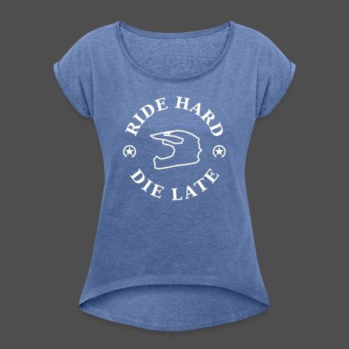 jeździć ciężko - późno - Koszulka damska z lekko podwiniętymi rękawami