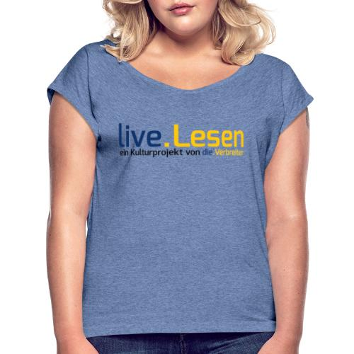 live.Lesen Logo - Frauen T-Shirt mit gerollten Ärmeln