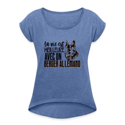 La vie est meilleure avec un berger - T-shirt à manches retroussées Femme